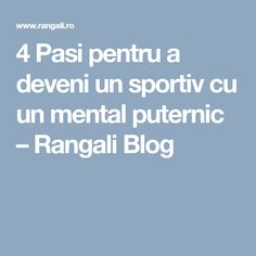 4 Pasi pentru a deveni un sportiv cu un mental puternic – Rangali Blog
