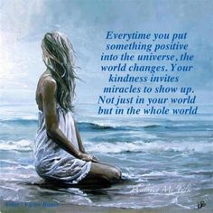 Everytime you put something positive into the universe, the world changes. Your kindness invites miracles to show up. Not just in your world, but in the whole world. <3 Namaste