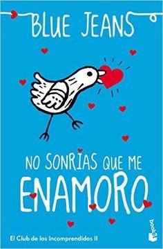 No Sonrías Que Me Enamoro: Amazon.es: Blue Jeans: Libros