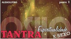 🎧 Audiolivro OSHO: TANTRA, Espiritualidade e Sexo -  Cap 1 - Tantra e Ioga Preparamos este 🎧 AUDIOLIVRO por considerarmos que seja uma preciosa ferramenta de autoconhecimento e crescimento espiritual e um dos mais importantes textos sobre TANTRA. Audiolivro OSHO: TANTRA, Espiritualidade e Sexo Cap 1 - Tantra e Ioga..  (Com a Deeksha e Voz de Sri Deva Rafik) ॐ  Esta é a mais refinada contribuição no campo da sexualidade humana. Ao despedaçar nossas noções preconcebidas Osho mostra que o…