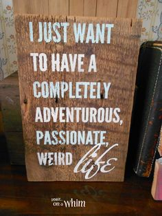 Passionate, Weird Life Salvaged Wood Sign from Denise on a Whim