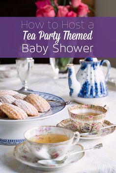How to Host a Tea Party Themed Baby Shower: Ideas, Recipes, and More Great Inspiration