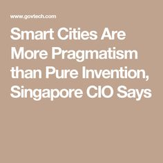 Smart Cities Are More Pragmatism than Pure Invention, Singapore CIO Says