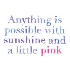 """Anything is possible with sunshine and a little pink."" - Lilly Pulitzer #lillysaid"
