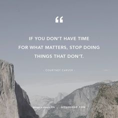 If you don't have time for what matters, stop doing things that don't.