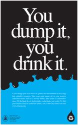 I love this message. It really brings awareness to the issue of pollution and the dangerous environmental effects. I think the design of the poster is simple and sleek, the font is a good choice and very readable with good tracking and kerning. I like the oil flowing into the water effect. Very successful message and visual overall.
