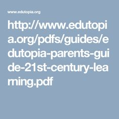 http://www.edutopia.org/pdfs/guides/edutopia-parents-guide-21st-century-learning.pdf
