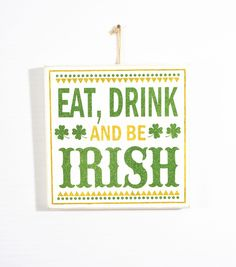 St. Patrick's Day Wooden Wall Decor-Eat Drink And Be Irish