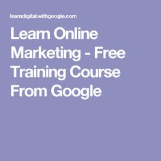 Learn Online Marketing - Free Training Course From Google