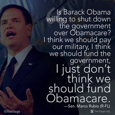 "Marco Rubio said:  ""I don't think we should fund ObamaCare""  Add one more area of the budget not to fund when the government cannot meet it's expenses: How about not paying the President's salary???"