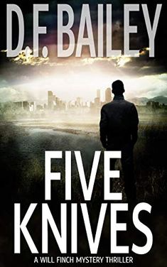Buy Five Knives: Will Finch Mystery Thriller Series, by D. Bailey and Read this Book on Kobo's Free Apps. Discover Kobo's Vast Collection of Ebooks and Audiobooks Today - Over 4 Million Titles! Thriller Books, Mystery Thriller, Martin Cruz Smith, John Sandford, Elmore Leonard, Michael Connelly, Best Mysteries, Crime Fiction, Happy Reading