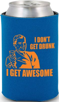 """""""I don't get drunk.. I get awesome"""" - pretty solid saying but the design could use some work"""