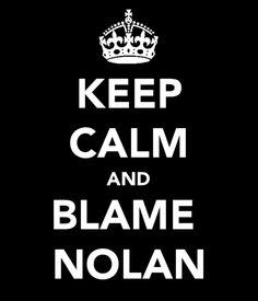 Keep calm and blame Nolan