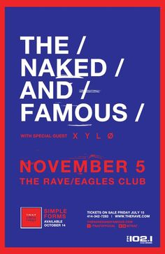 FM 102/1 presents THE NAKED AND FAMOUS  with XYLØ  Saturday, November 5, 2016 at 8pm  (doors scheduled to open at 7pm)  The Rave/Eagles Club - Milwaukee WI  All Ages to enter / 21+ to drink