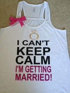 I Can't Keep Calm I'm Getting Married Tank by RufflesWithLove, $26.00 SOLD!