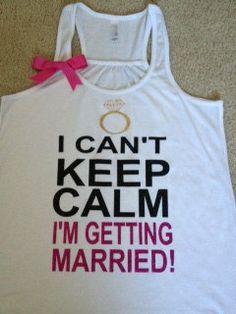 I Can't Keep Calm I'm Getting Married Tank
