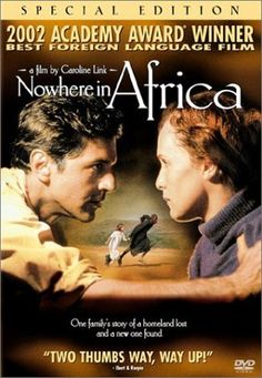Nowhere in Africa ~ Story line is about a Jewish family that escape the Holocaust by moving to Africa. Great story""
