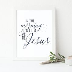 In the morning when I rise give me Jesus, Christian Wall Quote, Jesus Home Decor, Typographic Print, Art Prints Quotes, Typography Prints, Typography Poster, Wall Quotes, Give Me Jesus, My Jesus, Famous Art Pieces, Art Photography Women, Sculpture Lessons