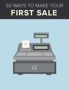 https://ecommerce.shopify.com/guides/make-your-first-ecommerce-sale  50 Ways to Make Your First Sale