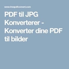 PDF til JPG Konverterer - Konverter dine PDF til bilder