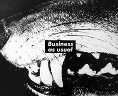 Barbara Kruger, Untitled (Business as usual), 1987  Black and white photograph  49 x 60 inches (124.5 x 152.4 cm)