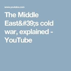 The Middle East's cold war, explained - YouTube