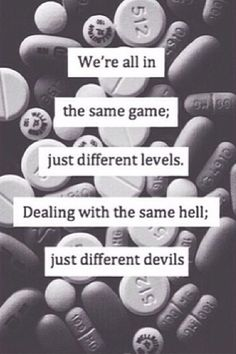 We're all in the same gamee juss different levels dealing w/the same hell juss different develss.