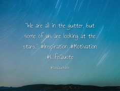 """Quotes about """"We are all in the gutter, but some of us are looking at the stars."""" #Inspiration #Motivation #LifeQuote with images background, share as cover photos, profile pictures on WhatsApp, Facebook and Instagram or HD wallpaper - Best quotes"""