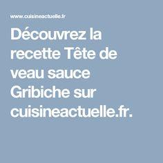Découvrez la recette Tête de veau sauce Gribiche sur cuisineactuelle.fr.