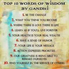 10 Things From Ghandi. Ghandi, Jesus, Buddha, Lao Tzu, and many others understood. We are a giant ecosystem. Our minds, bodies, animals, the earth. It's way out of balance now.