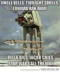 Jingle Bells, Twilight smells, Edward ran away  Bella dies, Jacob cries, Star Wars all the way!