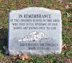 In remembrance of the wee ones lost in the flu epidemic of 1918.