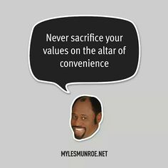 """""""Never sacrifice your values on the altar of convenience."""" #mylesmunroe"""