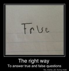 The best way to answer a true/false test.