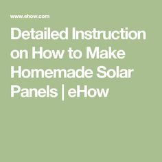 Detailed Instruction on How to Make Homemade Solar Panels | eHow