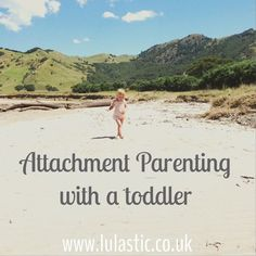 Attachment Parenting A Toddler: Beyond Breastfeeding and Babywearing | Lulastic and the hippyshake