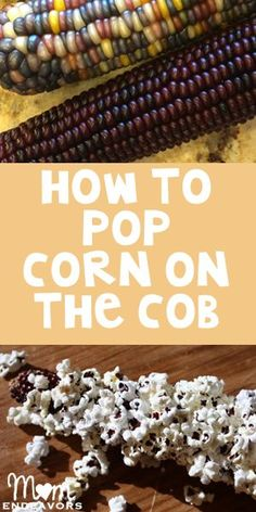 A fun post on how to pop corn on the cob!