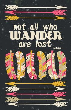 not all who wonder are lost #feathers #arrows
