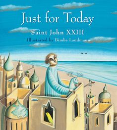 "Just for Today - Bimba Landmann, Saint John XXIII | Known fondly as ""The Good Pope,"" John XXIII was recently canonized as a saint, and his daily Decalogue continues to be a source of inspiration and comfort for people the world over. In this lovely picture book, graceful illustrations connect the text to everyday life, showing how the statements apply to school, family, and friendships.  The pairing of Saint John XXIII's cherished words and Bimba Landmann's symbolic artwork instills readers…"