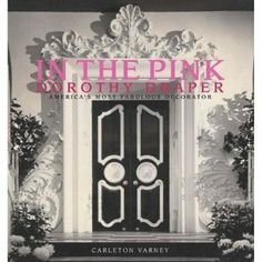 """In The Pink: Dorothy Draper -- America's Most Fabulous Decorator"" by Carleton Varney ... #LibraryLoans"