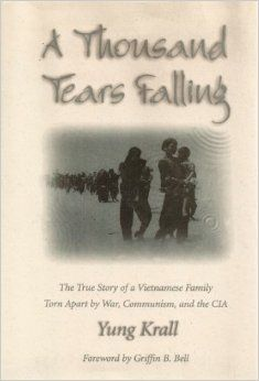 A thousand tears falling : the true story of a Vietnamese family torn apart by war, communism, and the CIA  http://library.sjeccd.edu/record=b1094979~S3