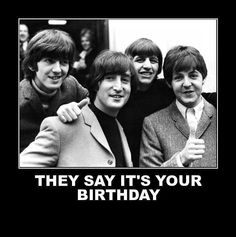 The Beatles 40 Greatest Hits! The Beatles`s Greatest Hits Happy Birthday Wishes, Birthday Greetings, It's Your Birthday, Birthday Msg, Birthday Posts, Paul Mccartney, Love Me Do, The Fab Four, Birthday Images