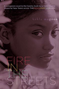 Fire in the Streets by Kekla Magoon - 813.7 M211F - http://library.cedarville.edu/record=b1362820