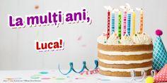 Felicitari de zi de nastere - La mulți ani, Luca Happy Birthday Gif Images, Happy Birthday Cake Photo, Happy Birthday Dear, Happy Birthday Greetings, Beautiful Birthday Wishes, Birthday Wishes For Sister, Birthday Blessings, Blessed Birthday Wishes, Cake Images