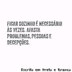 Ficar sozinho é necessário às vezes. Afasta problemas, pessoas e decepções.