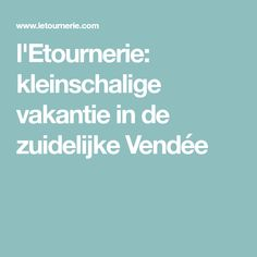 l'Etournerie: kleinschalige vakantie in de zuidelijke Vendée Go Camping, Travel, Viajes, Trips, Tourism, Traveling