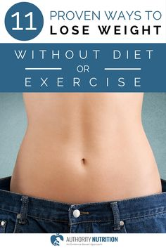 Here are 11 ways to lose weight without doing a conventional diet or exercise plan. All of these have been confirmed in scientific studies. Learn more here: http://authoritynutrition.com/11-ways-to-lose-weight-without-diet-or-exercise/
