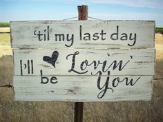 This is an awesome rustic sign inspired by a lyric from the country song, Till My Last Day, by country music artist Justin Moore. This sturdy