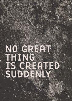 No great thing is created suddenly. #entrepreneur #entrepreneurship