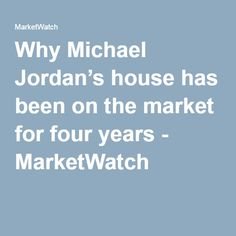 Why Michael Jordan's house has been on the market for four years - MarketWatch